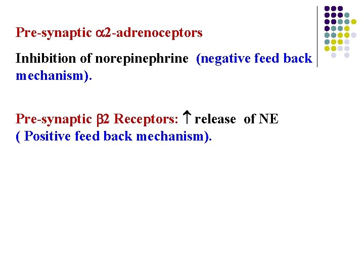 Pre-synaptic 2 -adrenoceptors Inhibition of norepinephrine (negative feed back mechanism). Pre-synaptic 2 Receptors: release