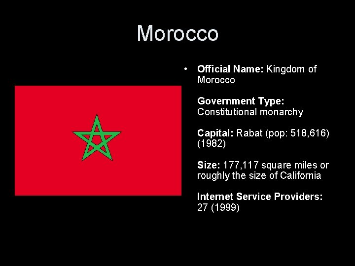 Morocco • Official Name: Kingdom of Morocco Government Type: Constitutional monarchy Capital: Rabat (pop: