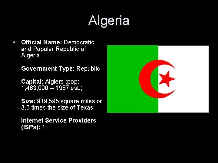 Algeria • Official Name: Democratic and Popular Republic of Algeria Government Type: Republic Capital: