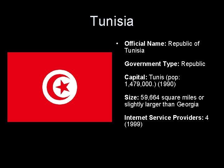 Tunisia • Official Name: Republic of Tunisia Government Type: Republic Capital: Tunis (pop: 1,
