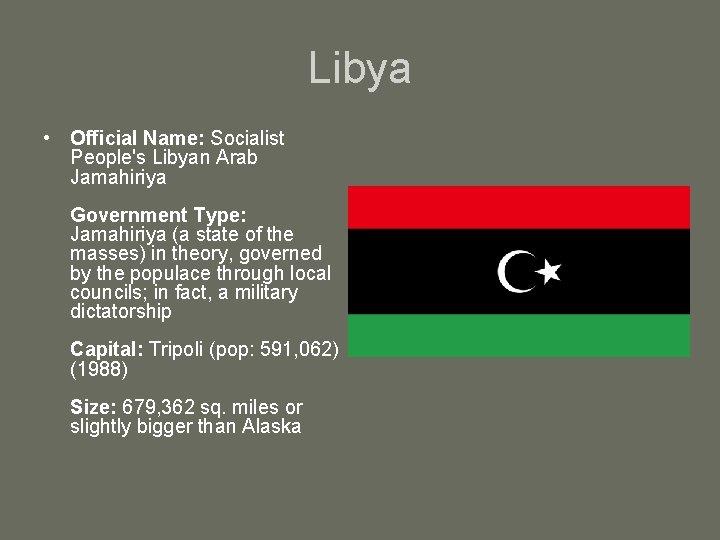 Libya • Official Name: Socialist People's Libyan Arab Jamahiriya Government Type: Jamahiriya (a state