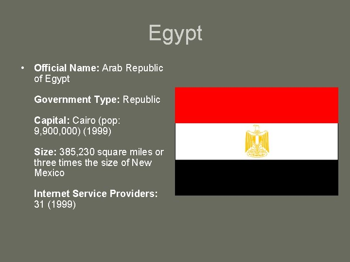 Egypt • Official Name: Arab Republic of Egypt Government Type: Republic Capital: Cairo (pop:
