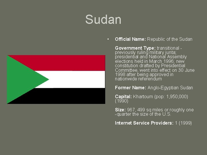 Sudan • Official Name: Republic of the Sudan Government Type: transitional previously ruling military