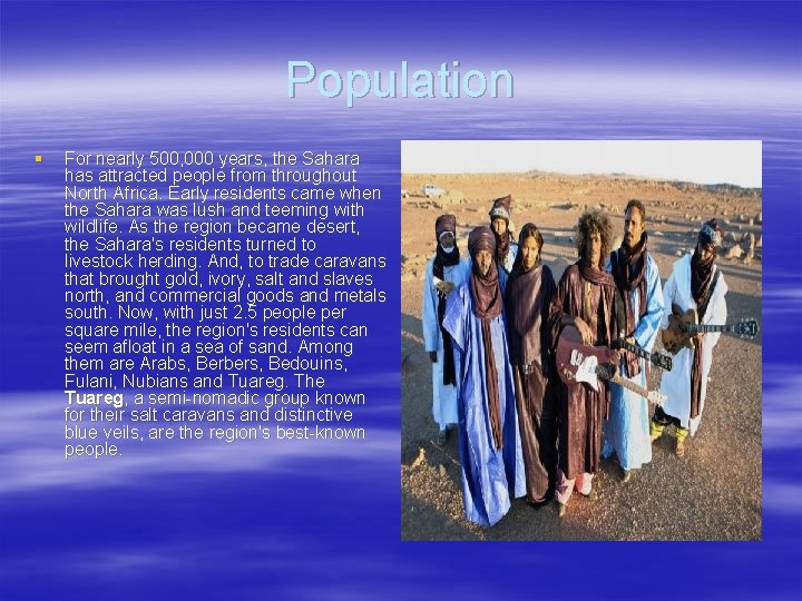 Population § For nearly 500, 000 years, the Sahara has attracted people from throughout