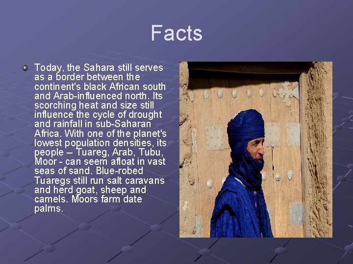 Facts Today, the Sahara still serves as a border between the continent's black African