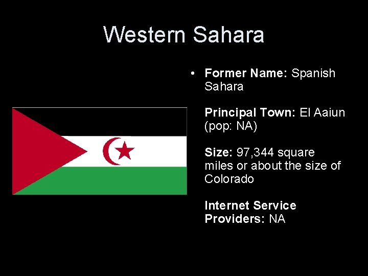 Western Sahara • Former Name: Spanish Sahara Principal Town: El Aaiun (pop: NA) Size: