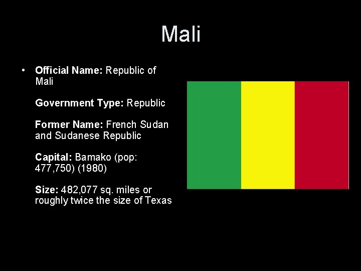 Mali • Official Name: Republic of Mali Government Type: Republic Former Name: French Sudan