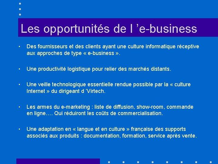 Les opportunités de l 'e-business • Des fournisseurs et des clients ayant une culture