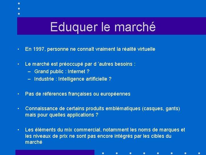 Eduquer le marché • En 1997, personne ne connaît vraiment la réalité virtuelle •