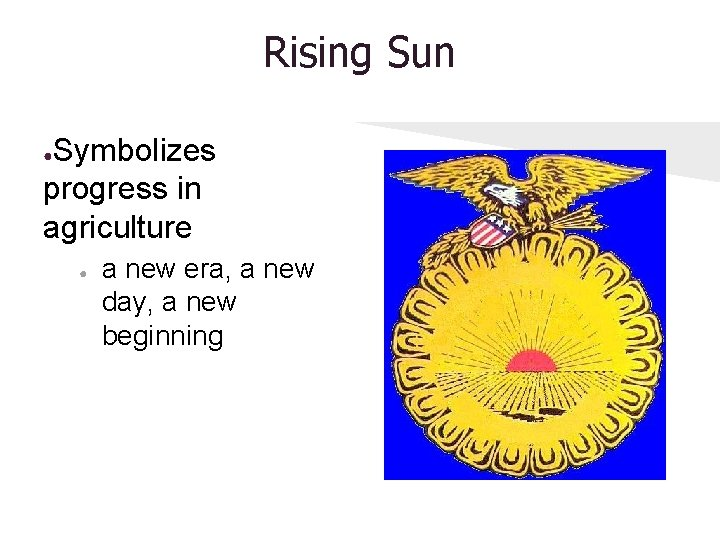 Rising Sun Symbolizes progress in agriculture ● ● a new era, a new day,