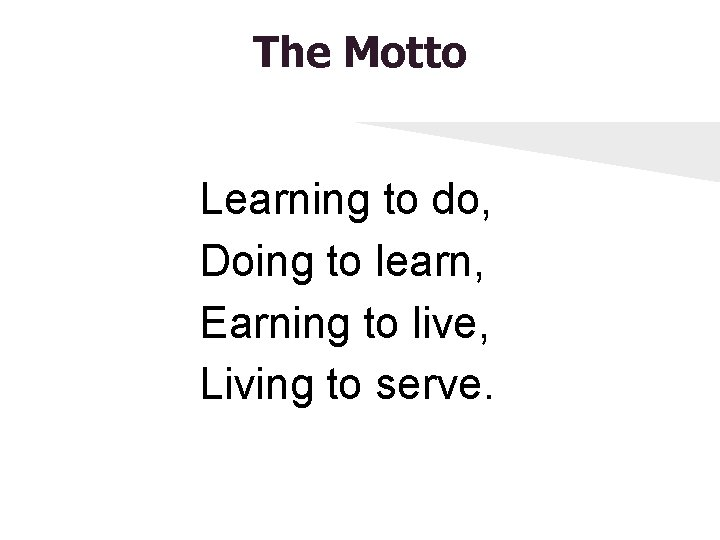 The Motto Learning to do, Doing to learn, Earning to live, Living to serve.