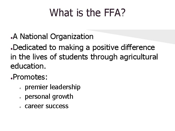 What is the FFA? A National Organization ●Dedicated to making a positive difference in