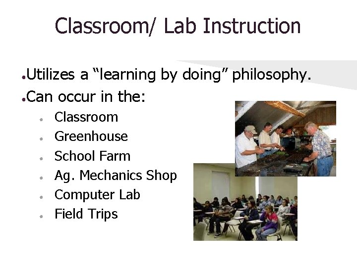 """Classroom/ Lab Instruction Utilizes a """"learning by doing"""" philosophy. ●Can occur in the: ●"""
