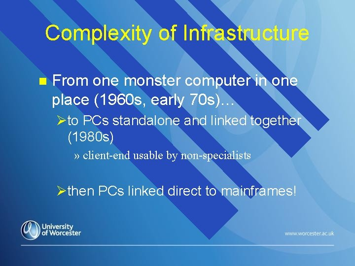 Complexity of Infrastructure n From one monster computer in one place (1960 s, early