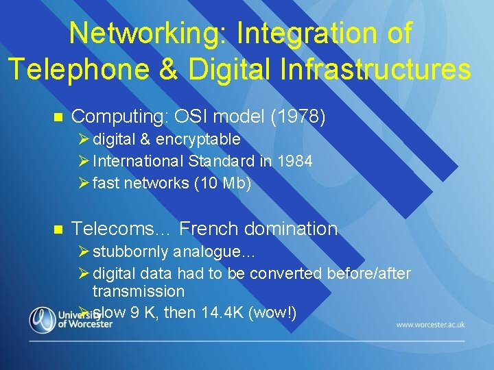 Networking: Integration of Telephone & Digital Infrastructures n Computing: OSI model (1978) Ø digital