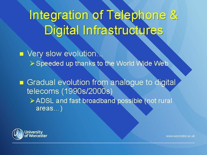 Integration of Telephone & Digital Infrastructures n Very slow evolution… Ø Speeded up thanks