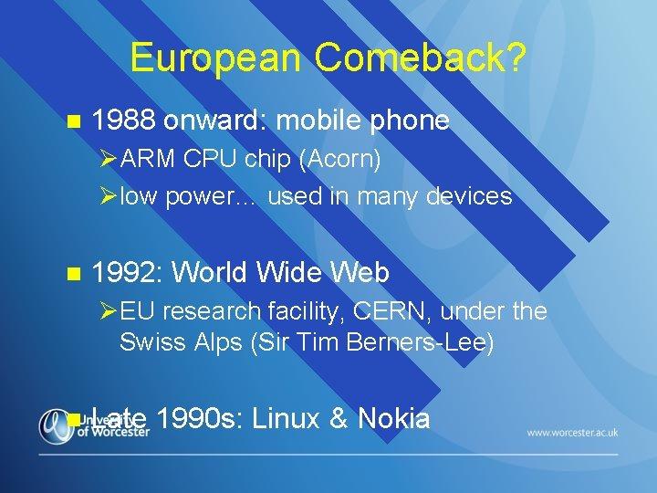 European Comeback? n 1988 onward: mobile phone ØARM CPU chip (Acorn) Ølow power… used