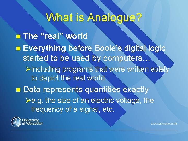 """What is Analogue? The """"real"""" world n Everything before Boole's digital logic started to"""