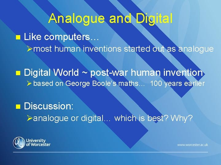 Analogue and Digital n Like computers… Ømost human inventions started out as analogue n