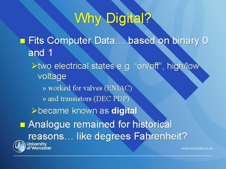 Why Digital? n Fits Computer Data… based on binary 0 and 1 Øtwo electrical