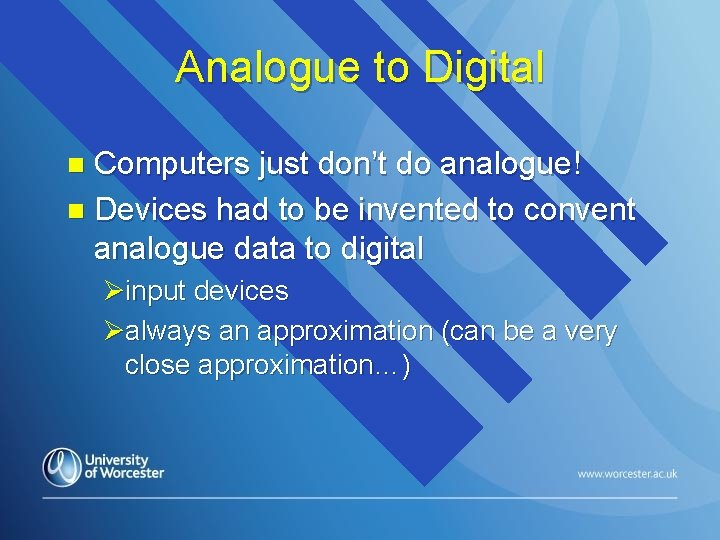 Analogue to Digital Computers just don't do analogue! n Devices had to be invented