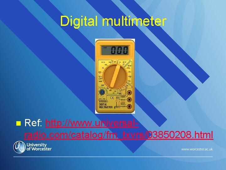 Digital multimeter n Ref: http: //www. universalradio. com/catalog/fm_txvrs/03850208. html
