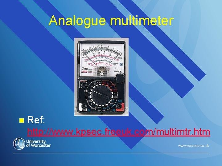 Analogue multimeter n Ref: http: //www. kpsec. freeuk. com/multimtr. htm