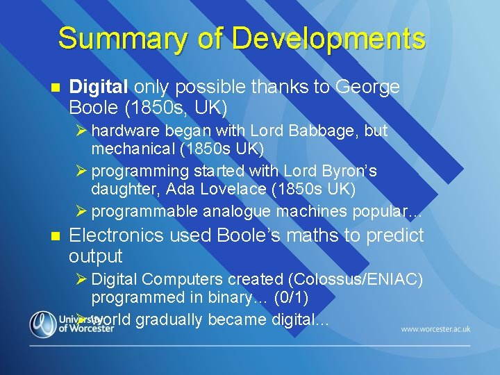 Summary of Developments n Digital only possible thanks to George Boole (1850 s, UK)