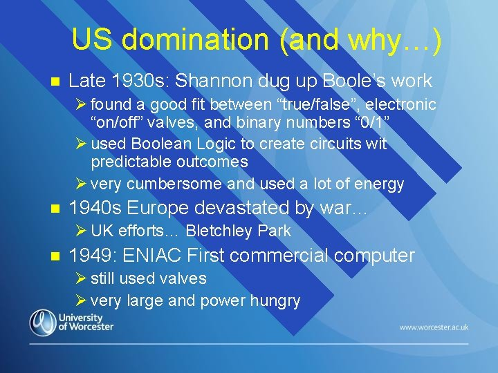 US domination (and why…) n Late 1930 s: Shannon dug up Boole's work Ø
