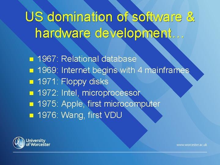 US domination of software & hardware development… n n n 1967: Relational database 1969: