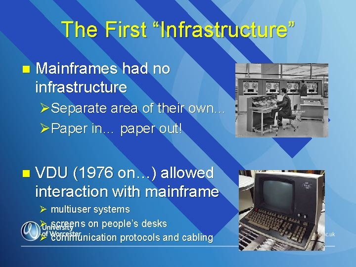 """The First """"Infrastructure"""" n Mainframes had no infrastructure ØSeparate area of their own… ØPaper"""
