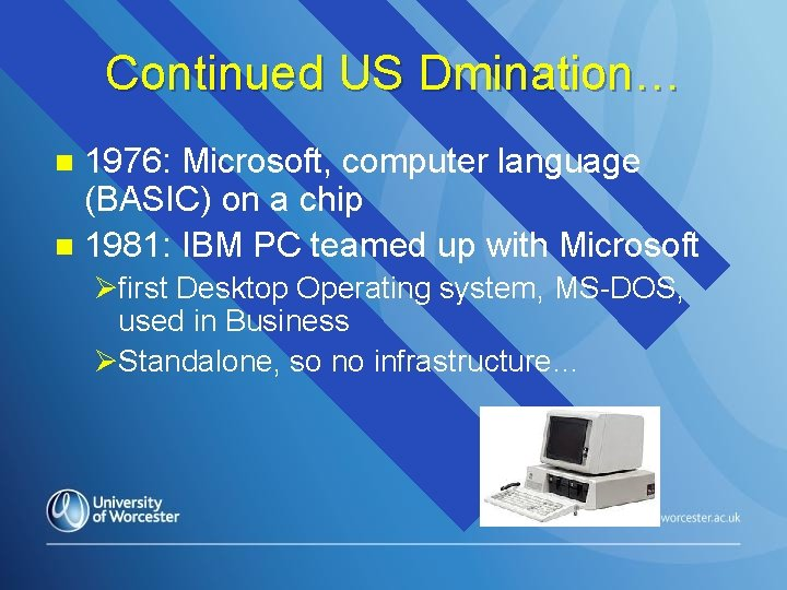 Continued US Dmination… 1976: Microsoft, computer language (BASIC) on a chip n 1981: IBM