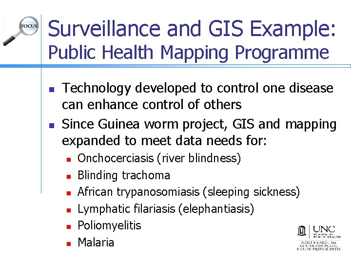 Surveillance and GIS Example: Public Health Mapping Programme n n Technology developed to control
