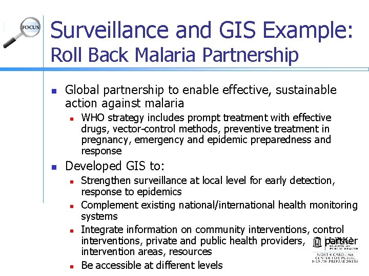 Surveillance and GIS Example: Roll Back Malaria Partnership n Global partnership to enable effective,