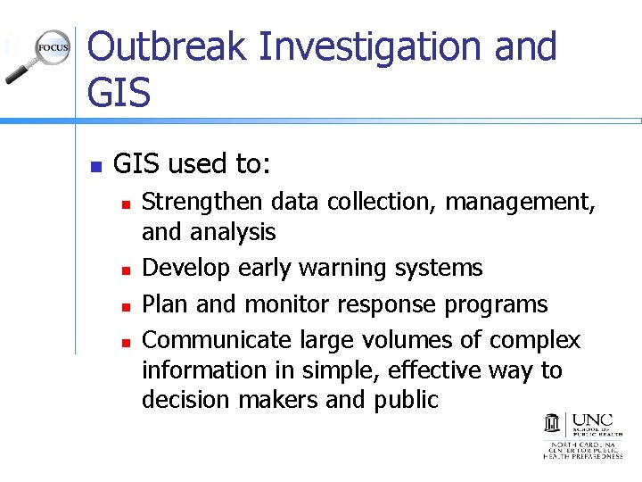 Outbreak Investigation and GIS n GIS used to: n n Strengthen data collection, management,