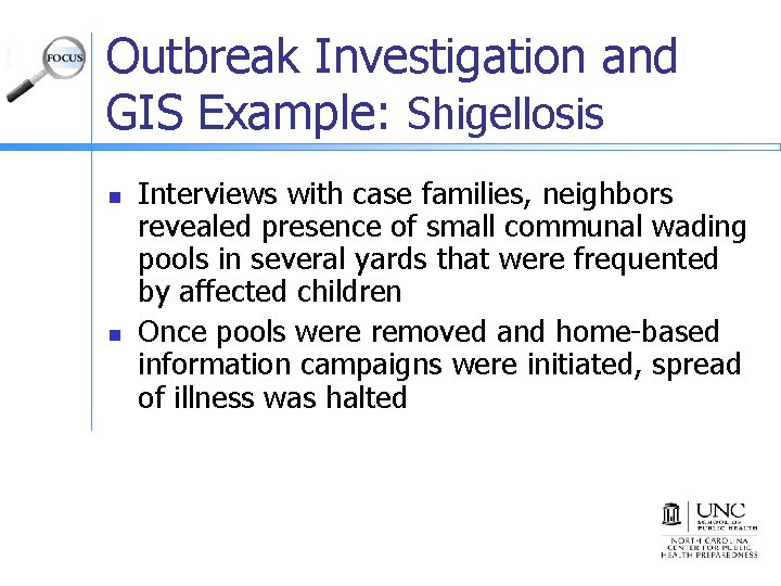 Outbreak Investigation and GIS Example: Shigellosis n n Interviews with case families, neighbors revealed