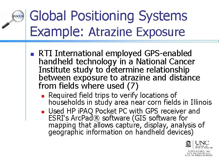 Global Positioning Systems Example: Atrazine Exposure n RTI International employed GPS-enabled handheld technology in