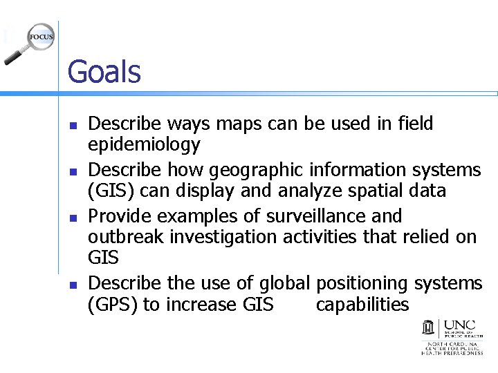 Goals n n Describe ways maps can be used in field epidemiology Describe how