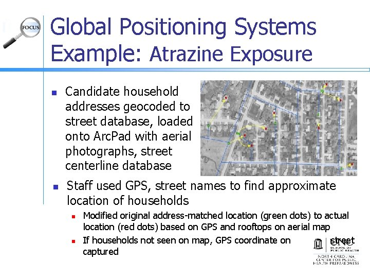 Global Positioning Systems Example: Atrazine Exposure n n Candidate household addresses geocoded to street
