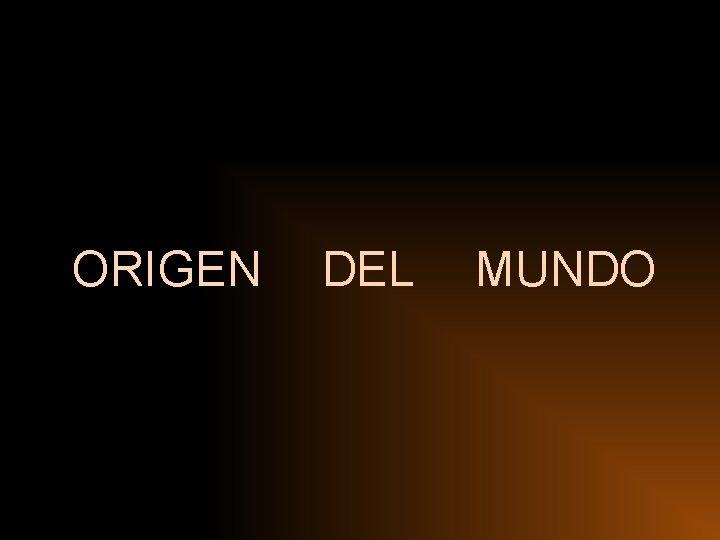ORIGEN DEL MUNDO