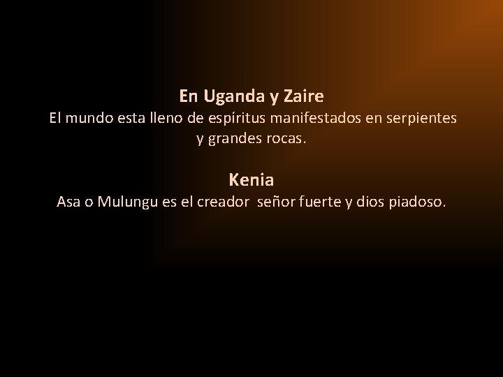 En Uganda y Zaire El mundo esta lleno de espíritus manifestados en serpientes y