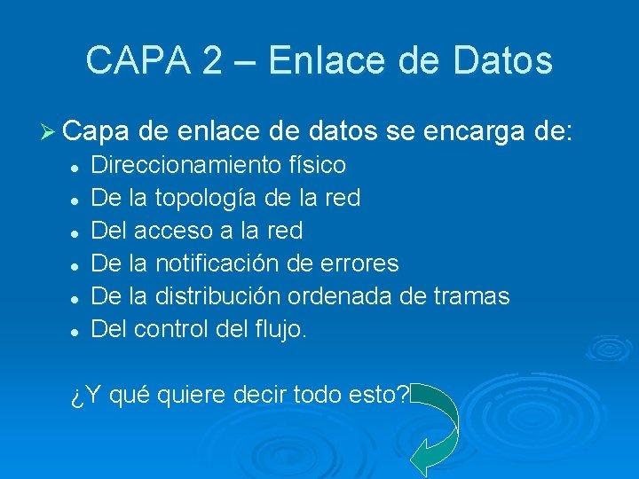 CAPA 2 – Enlace de Datos Ø Capa de enlace de datos se encarga