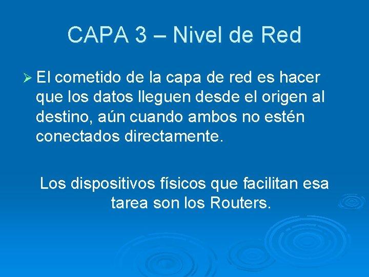 CAPA 3 – Nivel de Red Ø El cometido de la capa de red