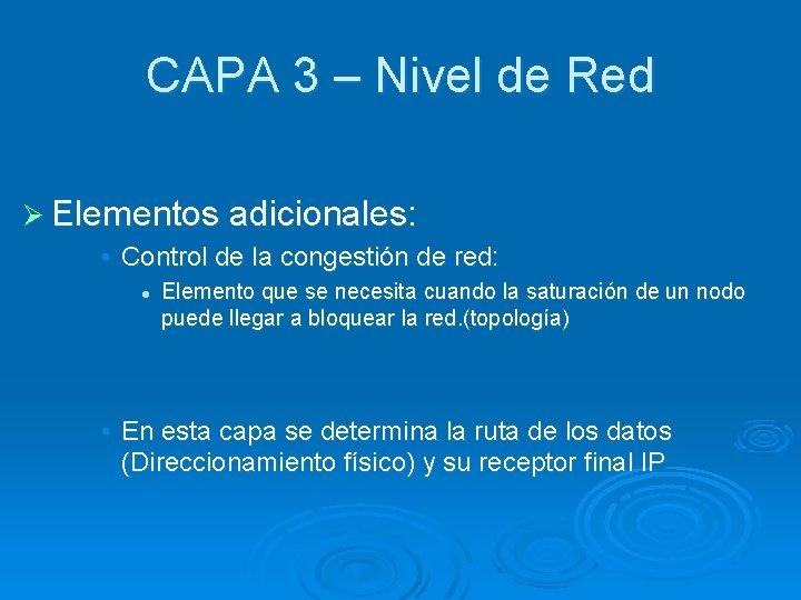 CAPA 3 – Nivel de Red Ø Elementos adicionales: • Control de la congestión