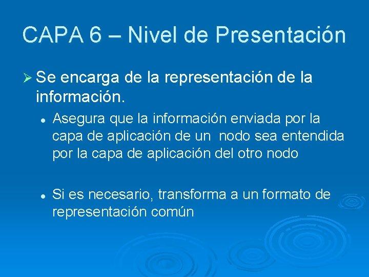 CAPA 6 – Nivel de Presentación Ø Se encarga de la representación de la