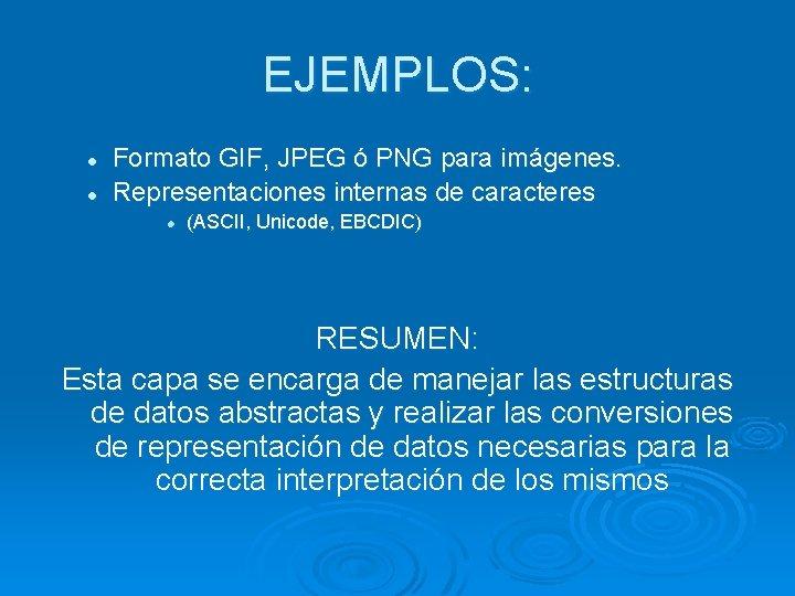 EJEMPLOS: l l Formato GIF, JPEG ó PNG para imágenes. Representaciones internas de caracteres