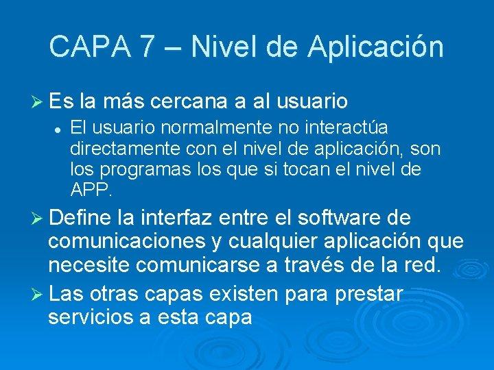 CAPA 7 – Nivel de Aplicación Ø Es la más cercana a al usuario