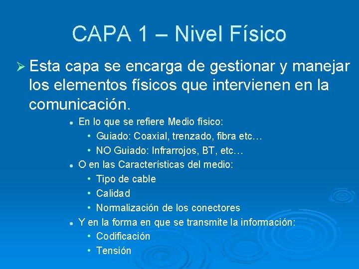 CAPA 1 – Nivel Físico Ø Esta capa se encarga de gestionar y manejar