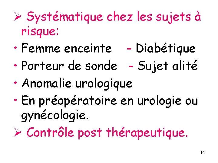 Ø Systématique chez les sujets à risque: • Femme enceinte - Diabétique • Porteur