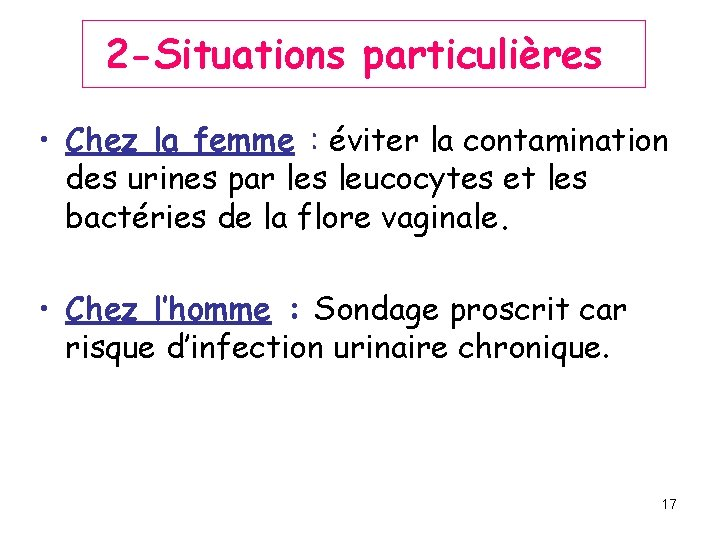 2 -Situations particulières • Chez la femme : éviter la contamination des urines par